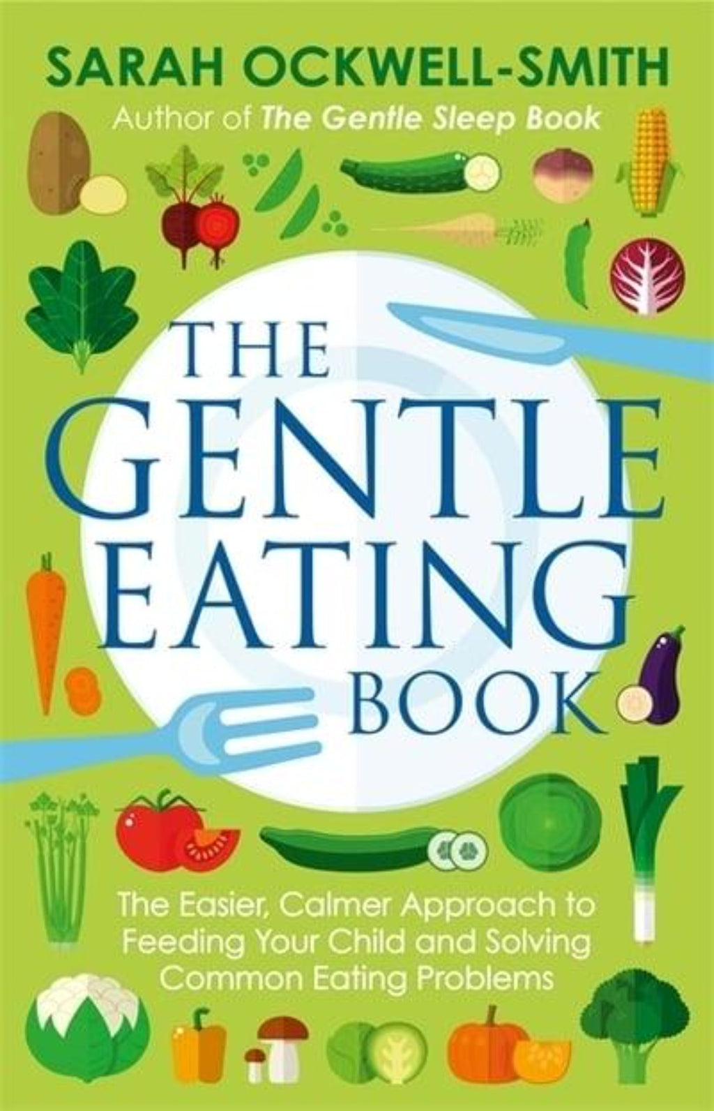 The Gentle Eating Book : The Easier, Calmer Approach to Feeding Your Child and Solving Common Eating Problems