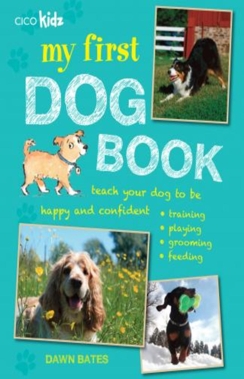 My First Dog Book : Teach Your Dog to be Happy and Confident: Training, Playing, Grooming, Feeding