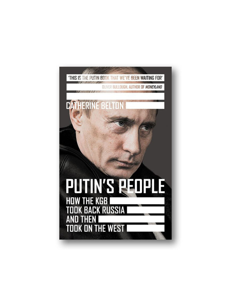 Putin's People : How the KGB Took Back Russia and Then Took on the West