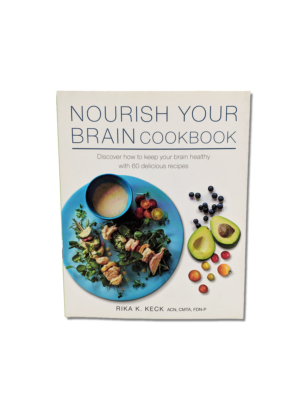 Nourish Your Brain Cookbook : Discover How to Keep Your Brain Healthy with 60 Delicious Recipes