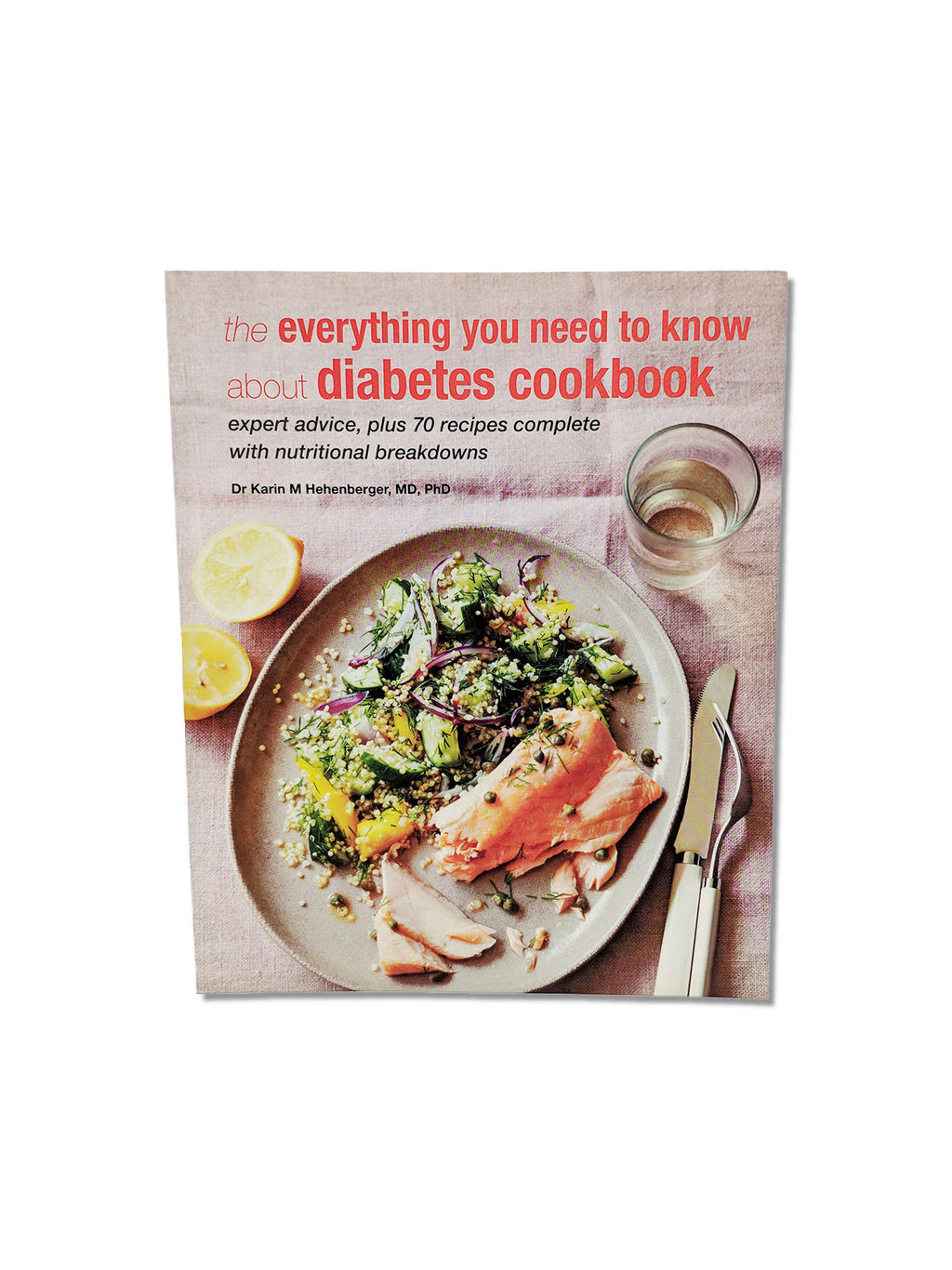 The Everything You Need To Know About Diabetes Cookbook : Expert Advice, Plus 70 Recipes Complete with Nutritional Breakdowns