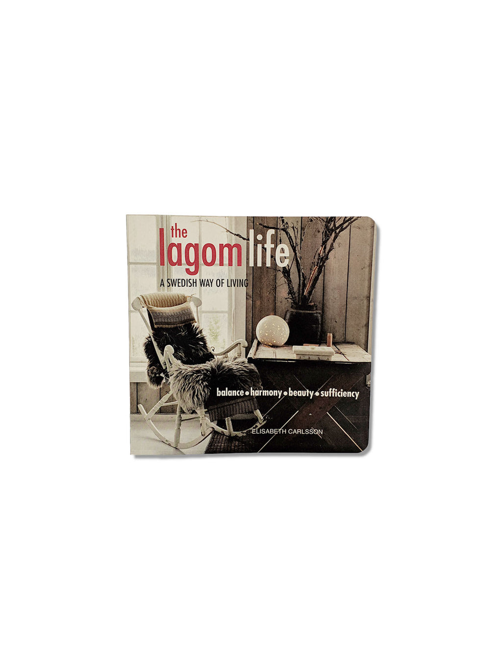 The Lagom Life : A Swedish Way of Living