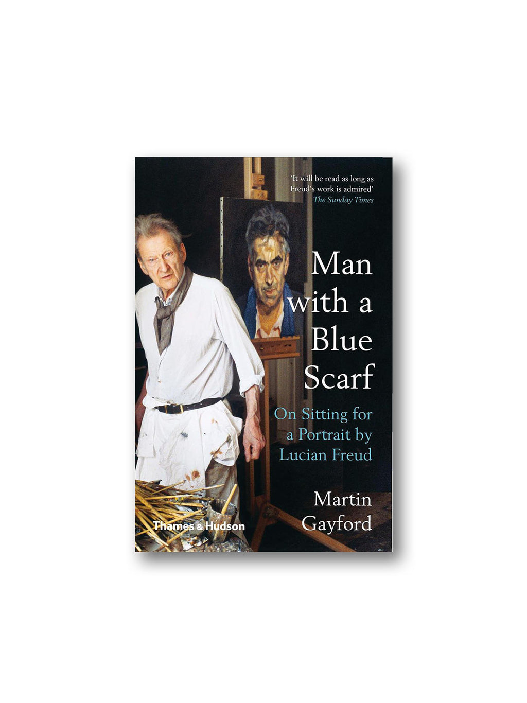 Man with a Blue Scarf : On Sitting for a Portrait by Lucian Freud