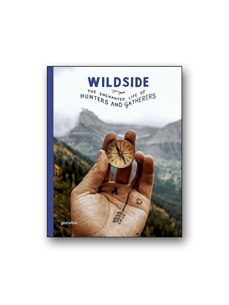 Wildside : The Enchanted Life of Hunters and Gatherers