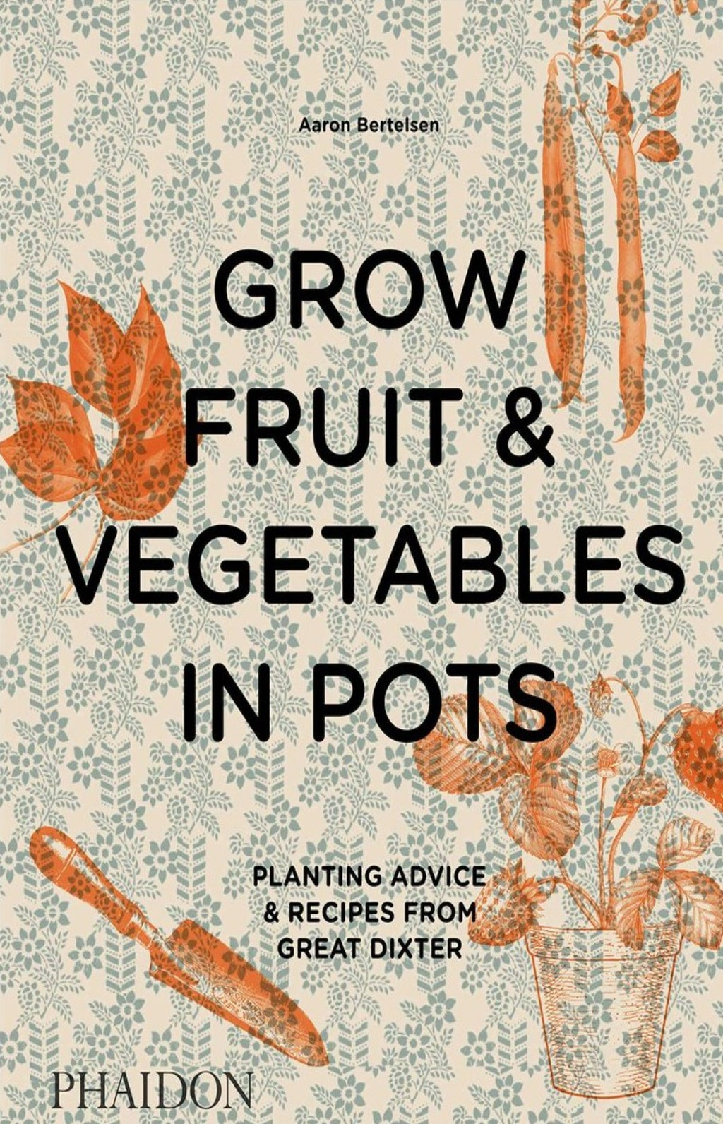Grow Fruit & Vegetables in Pots : Planting Advice & Recipes from Great Dixter