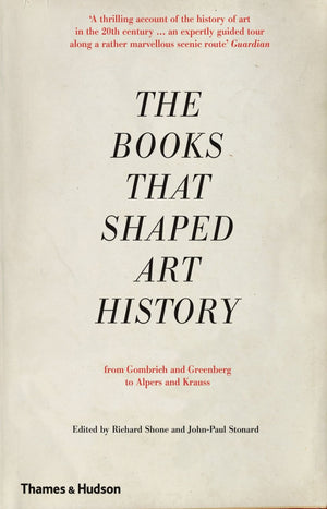 The Books that Shaped Art History : From Gombrich and Greenberg to Alpers and Krauss