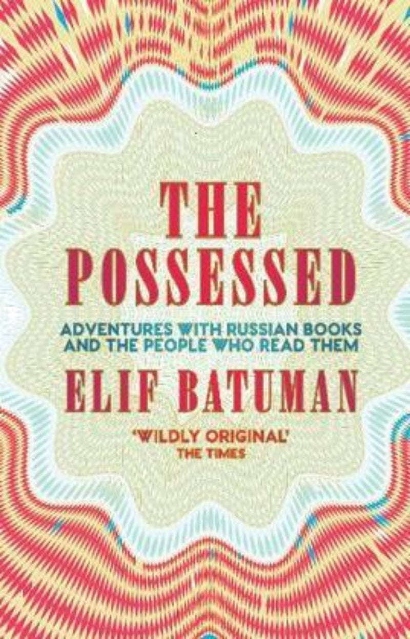 The Possessed : Adventures with Russian Books and the People Who Read Them