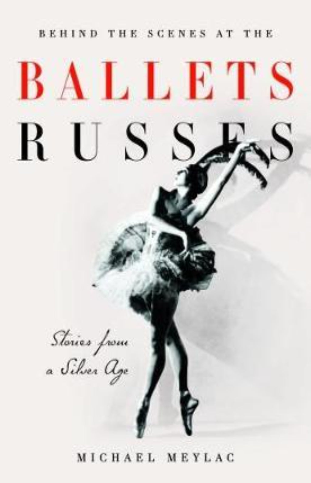 Behind the Scenes at the Ballets Russes : Stories from a Silver Age