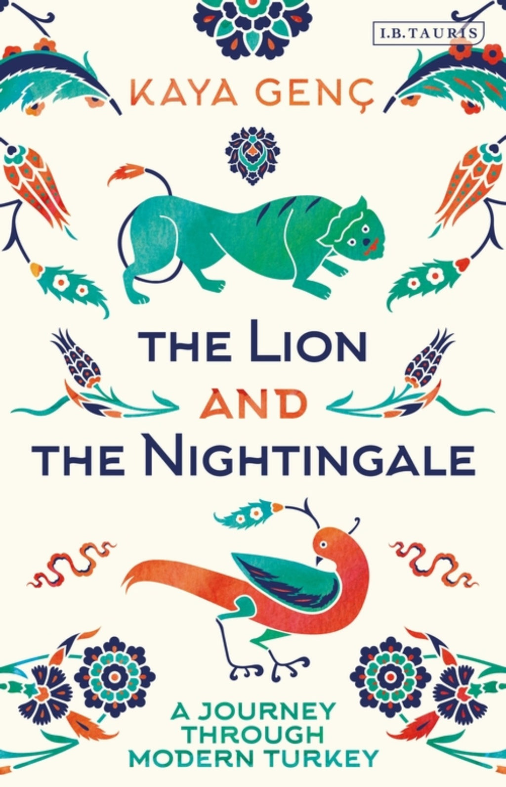 The Lion and the Nightingale : A Journey through Modern Turkey