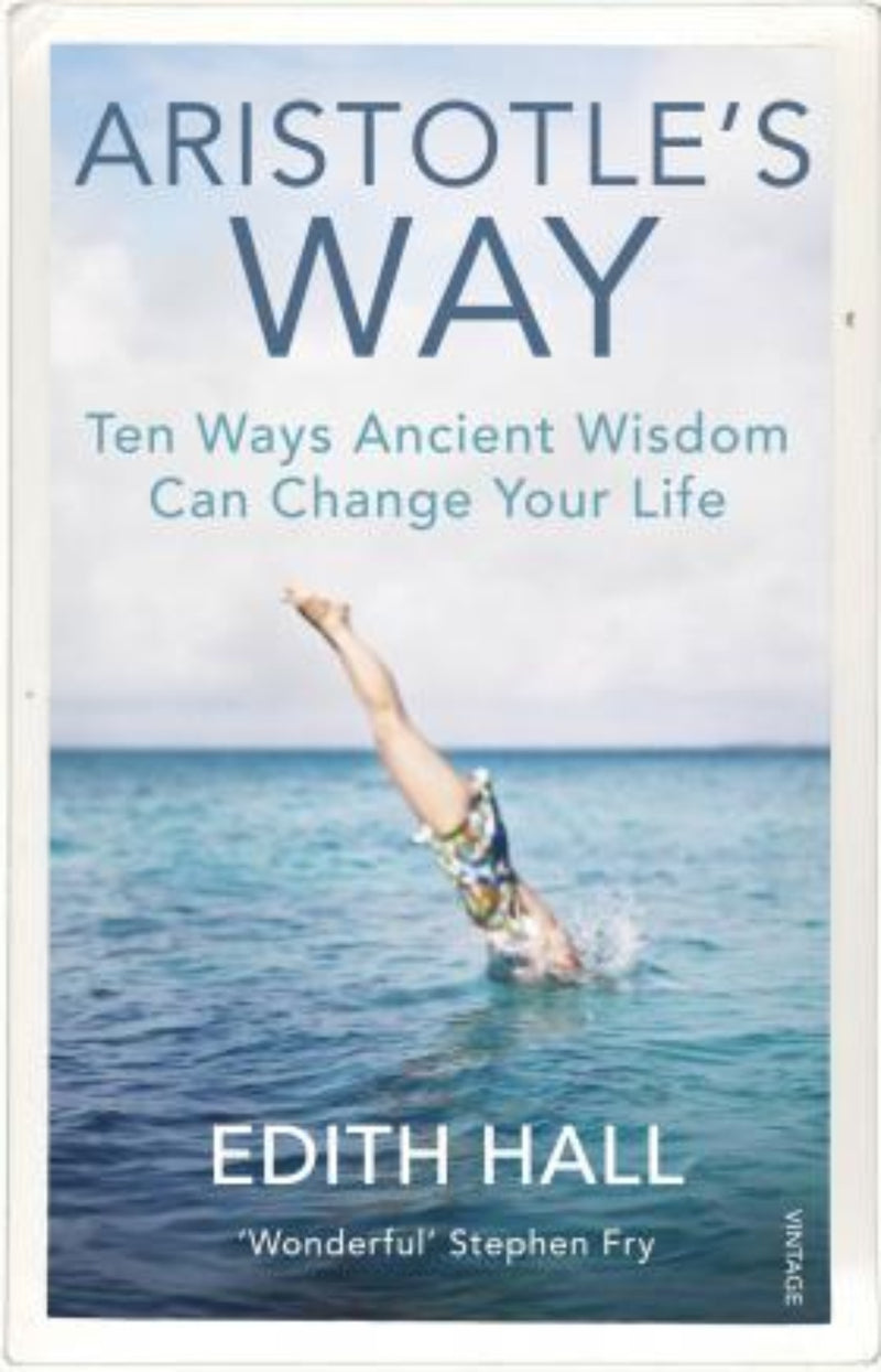 Aristotle's Way : Ten Ways Ancient Wisdom Can Change Your Life