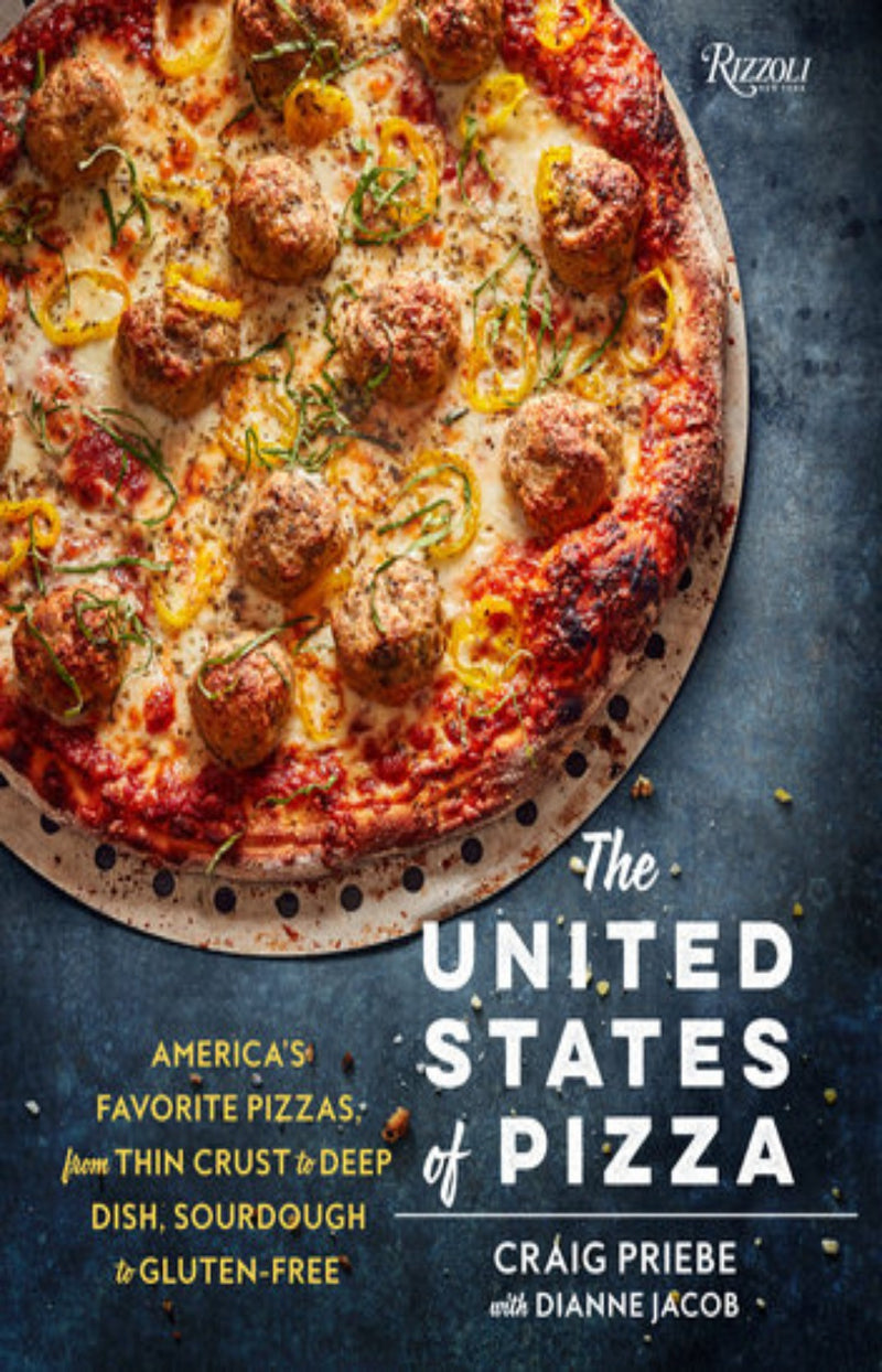 The United States of Pizza : America's Favorite Pizzas, from Thin Crust to Deep Dish, Sourdough to Gluten-free