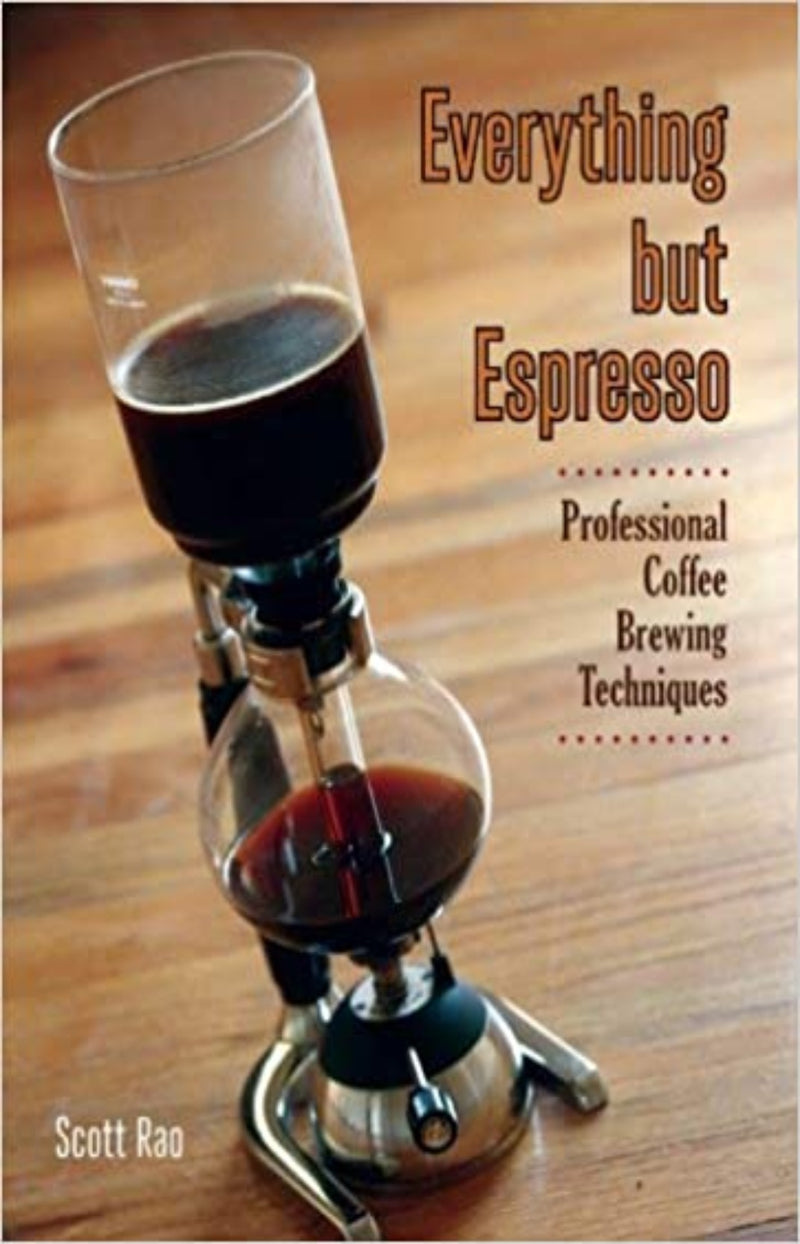 Everything But Espresso : Professional Coffee Brewing Technique