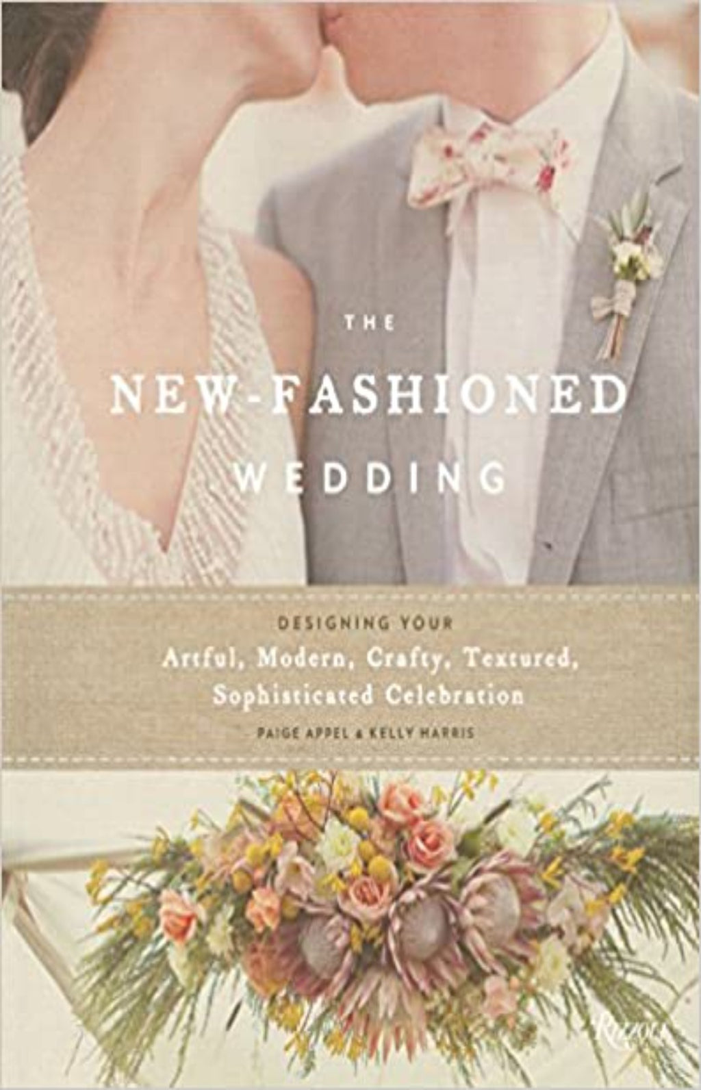 The New-Fashioned Wedding : Designing Your Artful, Modern, Crafty, Textured, Sophisticated Celebration