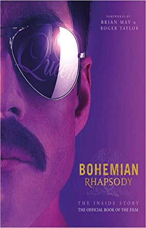 Bohemian Rhapsody - The Inside Story : The Official Book of the Film