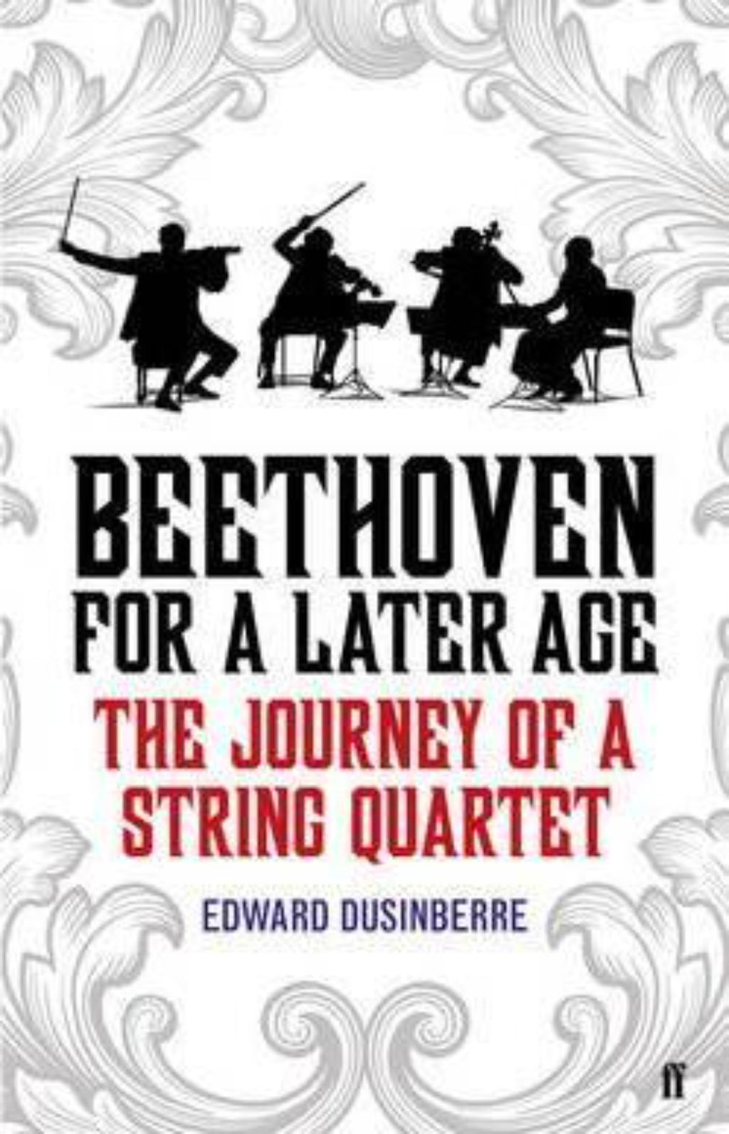 Beethoven for a Later Age : The Journey of a String Quartet