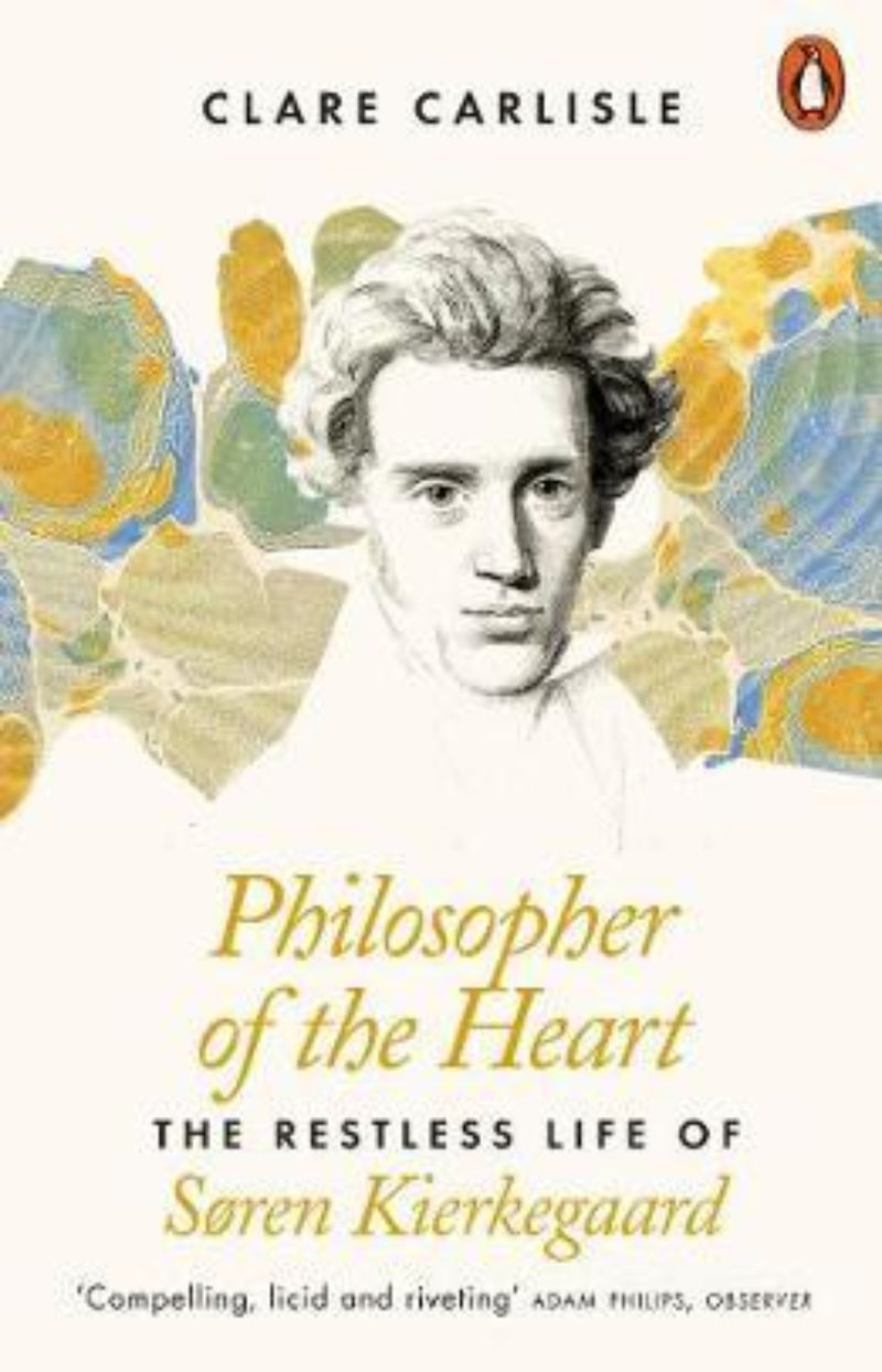 Philosopher of the Heart : The Restless Life of Soren Kierkegaard