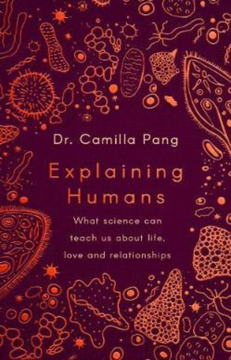 Explaining Humans : What Science Can Teach Us about Life, Love and Relationships