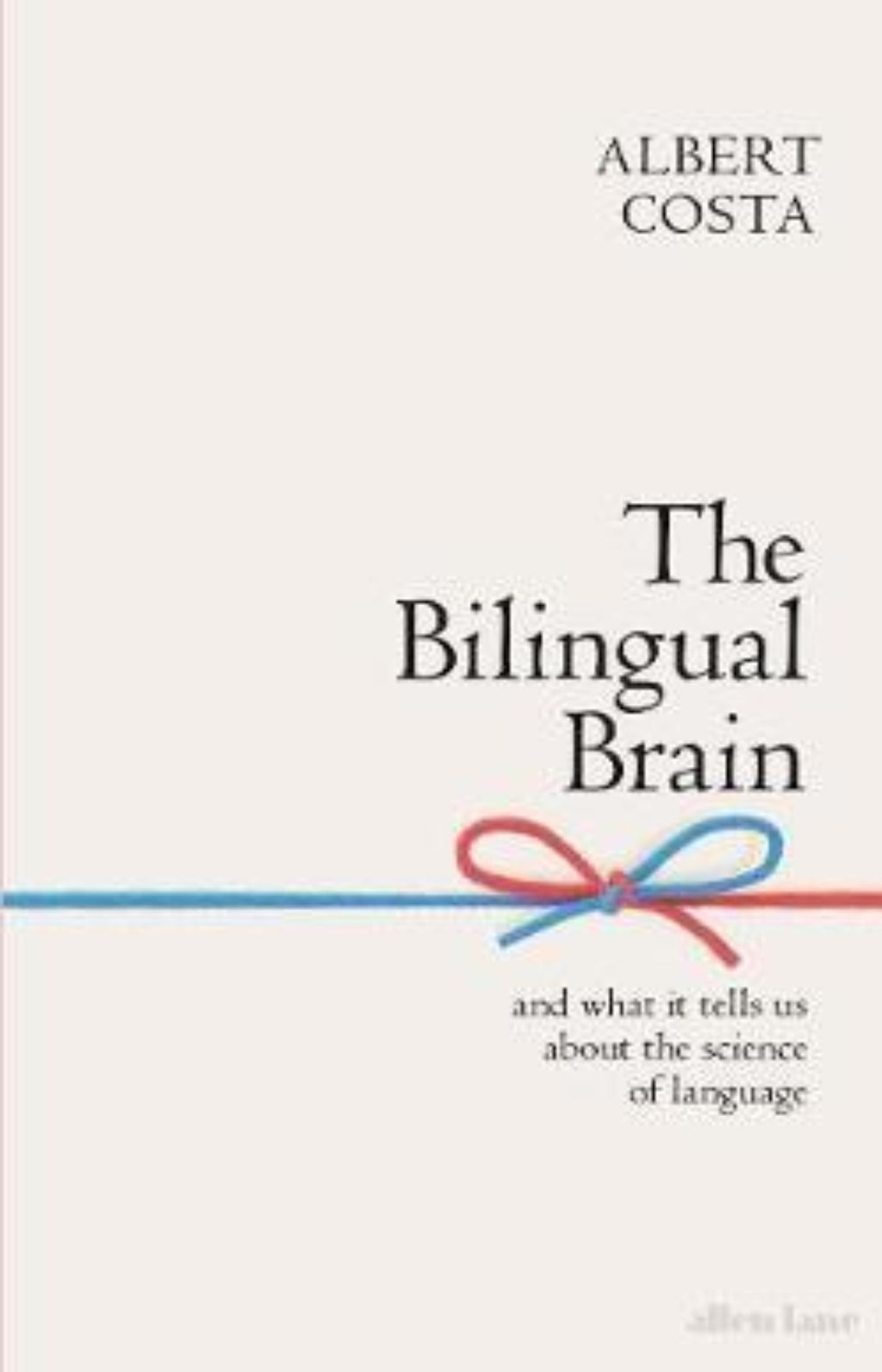 The Bilingual Brain : And What It Tells Us about the Science of Language