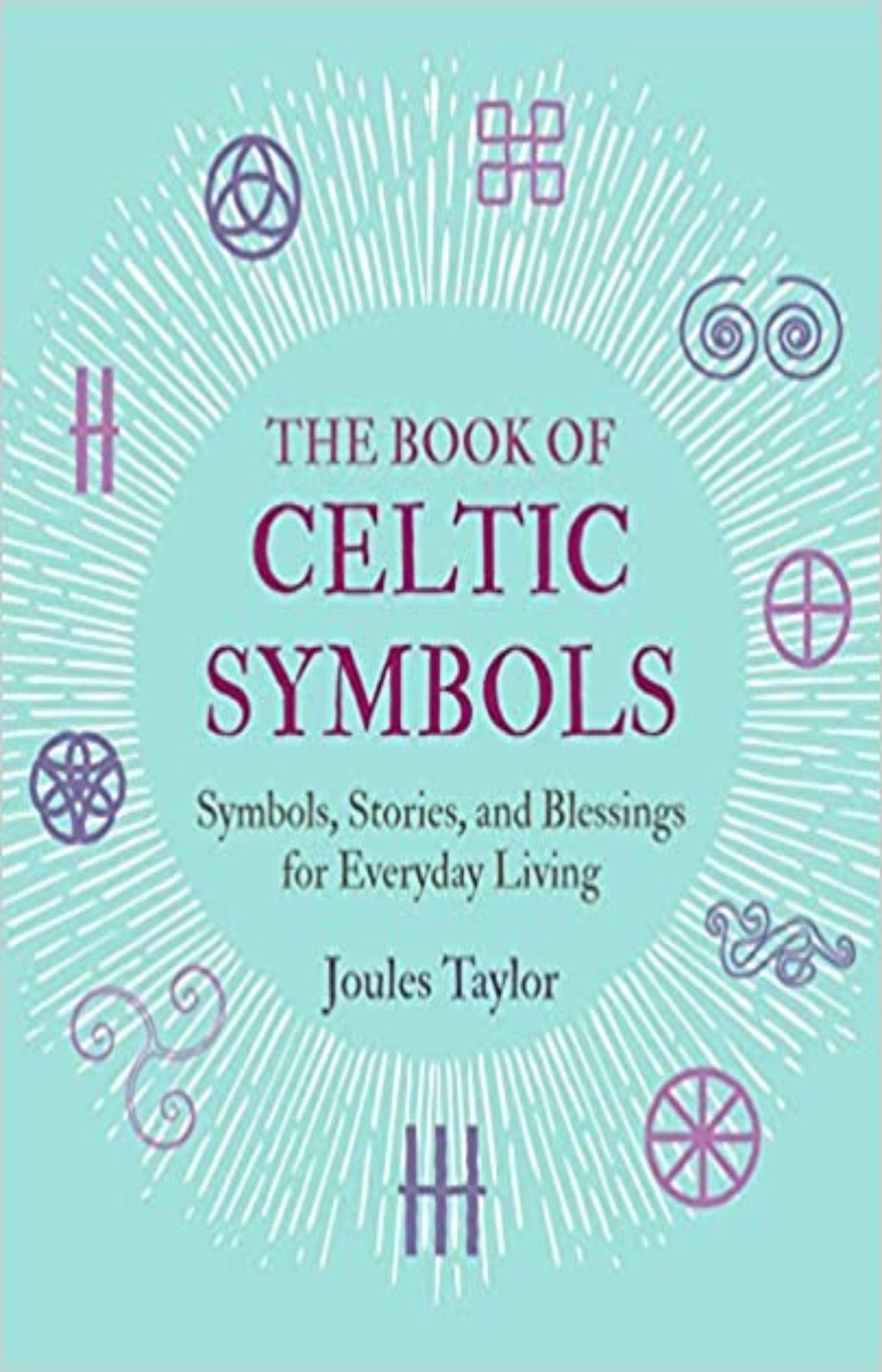 The Book of Celtic Symbols : Symbols, Stories, and Blessings for Everyday Living