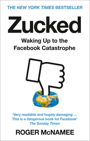 Zucked : Waking Up to the Facebook Catastrophe