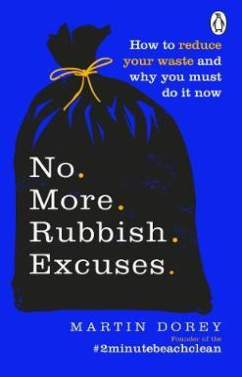 No More Rubbish Excuses : How to reduce your waste and why you must do it now