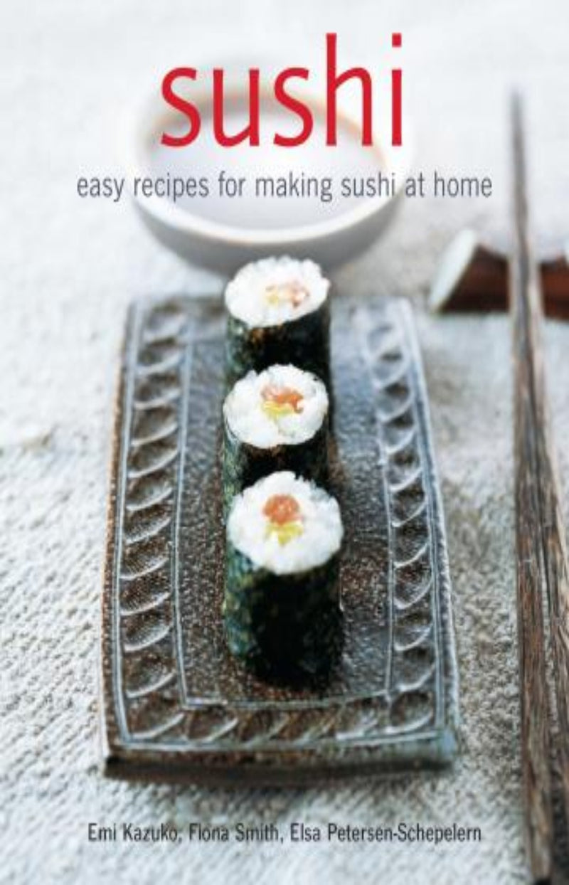 Sushi : Easy Recipes for Making Sushi at Home
