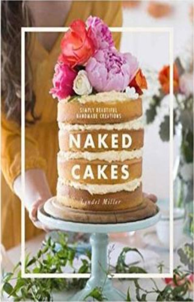Naked Cakes : Simple Beautiful Handmade Creations