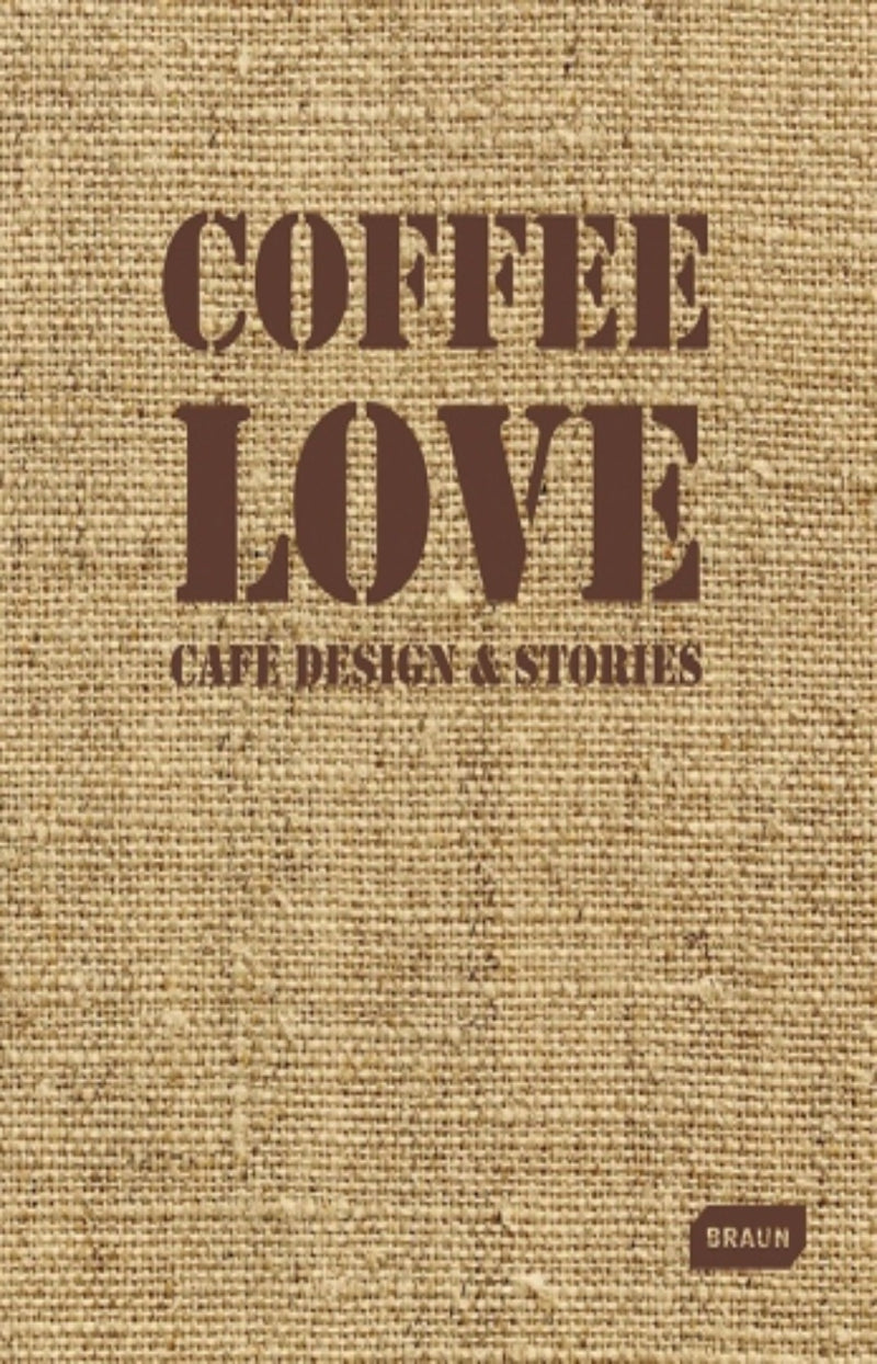 Coffee Love : Cafe Design & Stories