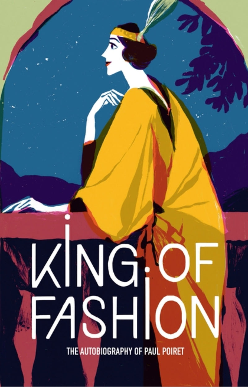 King of Fashion : The autobiography of Paul Poiret