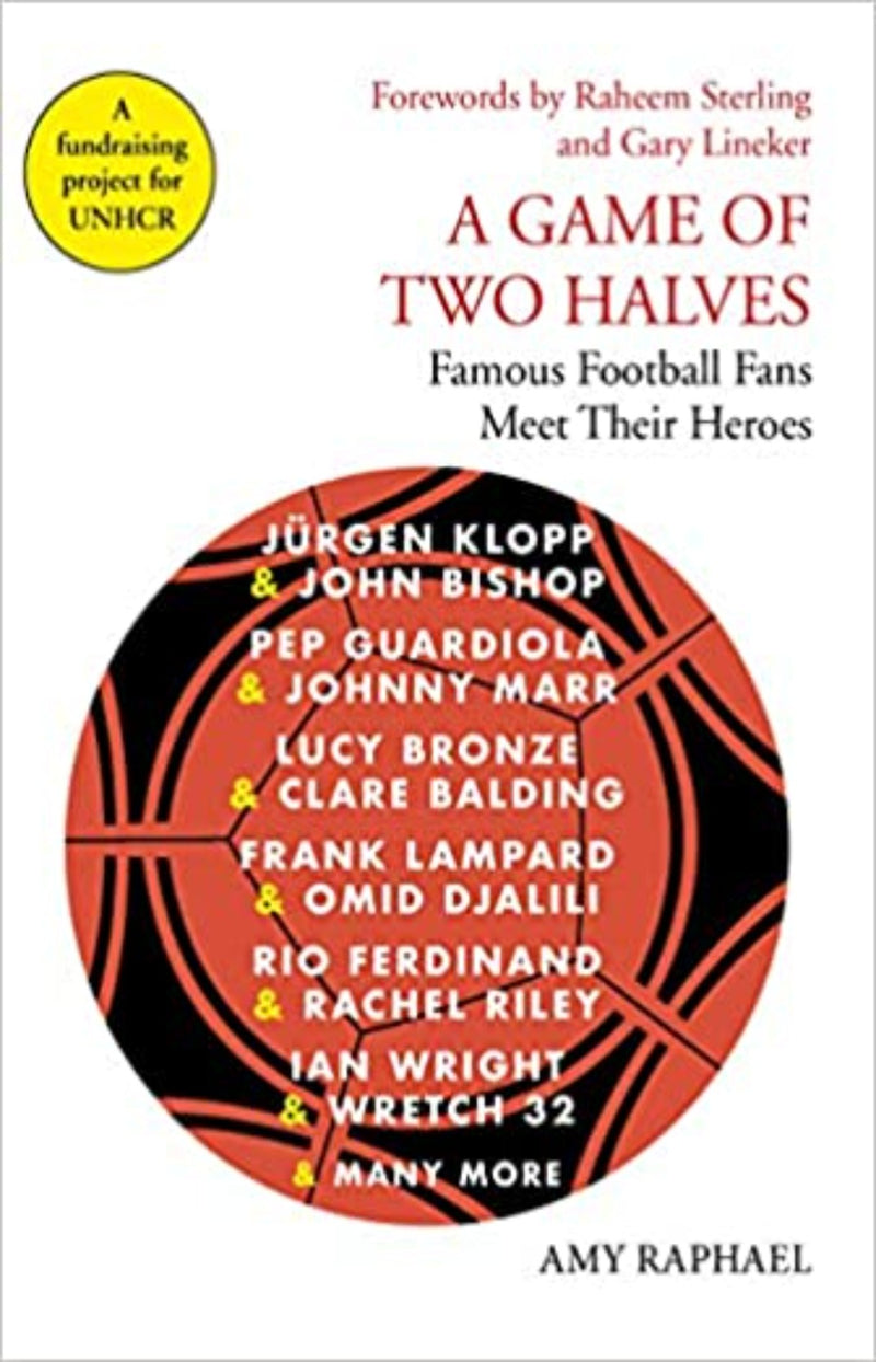 A Game of Two Halves : Famous Football Fans Meet Their Heroes