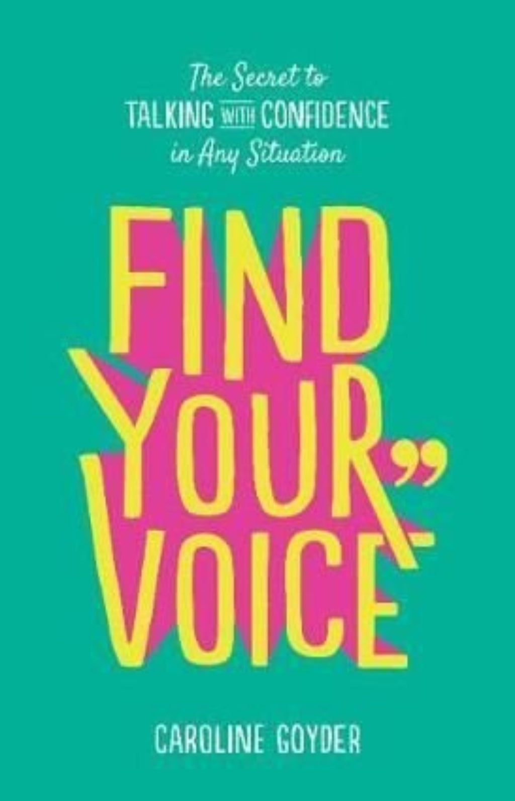 Find Your Voice : The Secret to Talking with Confidence in Any Situation