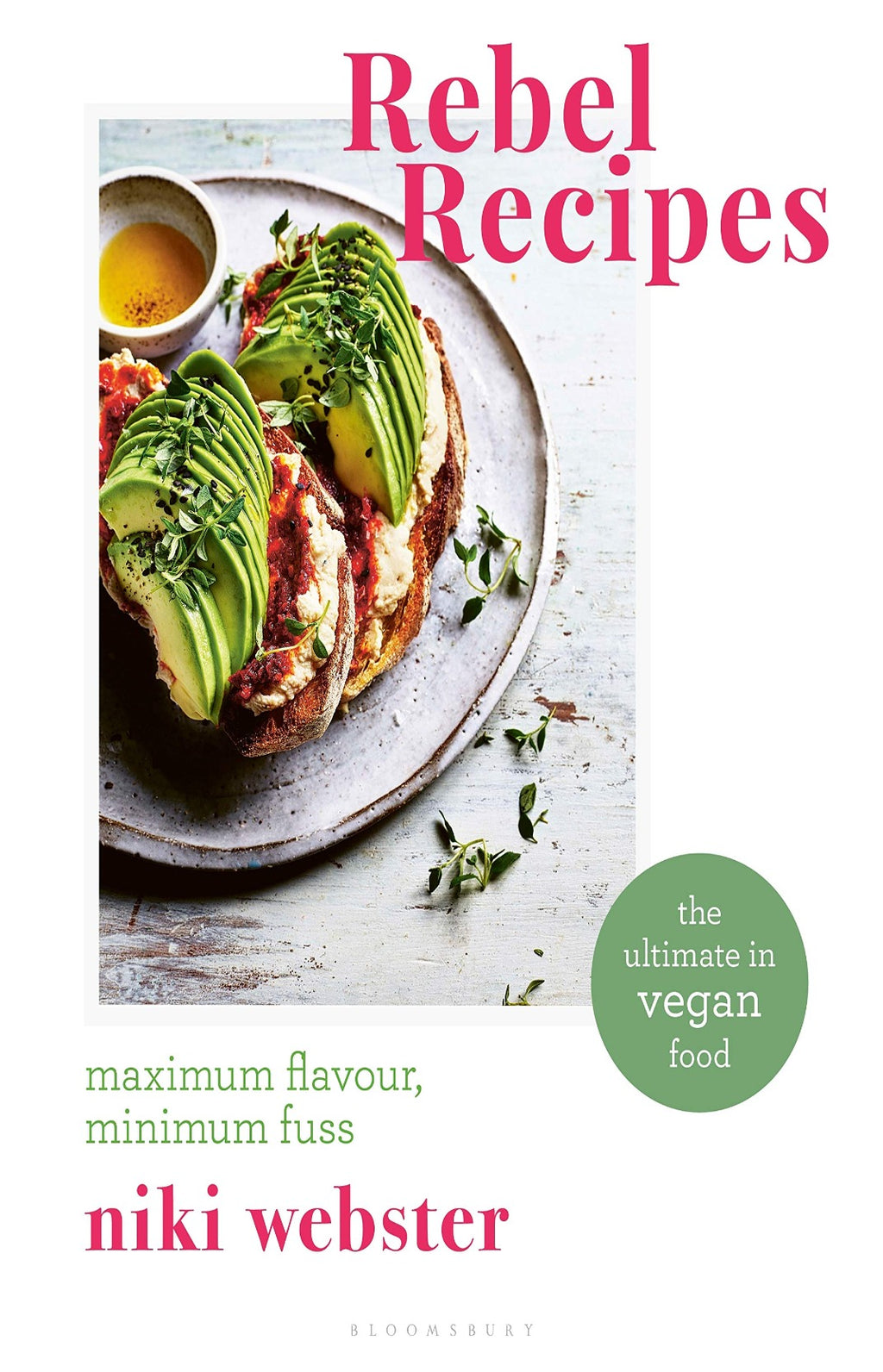 Rebel Recipes : The Ultimate in Vegan Food