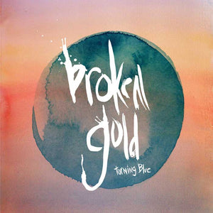 Broken Gold- Turning Blue