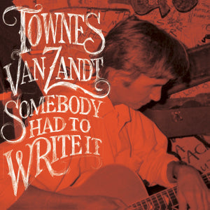 Townes Van Zandt- Somebody Had to Write It (180 Gram Color Vinyl LP) PREORDER