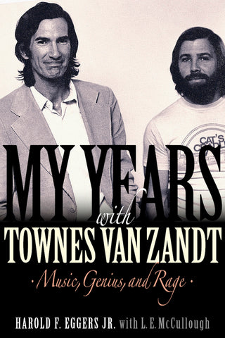My Years with Townes Van Zandt: Music, Genius and Rage by Harold F. Eggers  SIGNED!