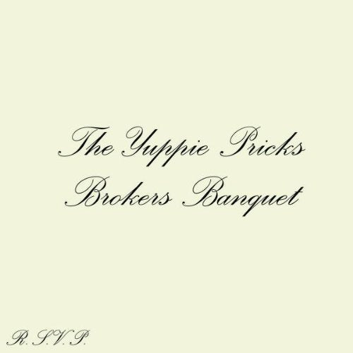 Yuppie Pricks- Broker's Banquet
