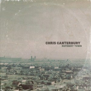 "Chris Canterbury- ""Refinery Town"""