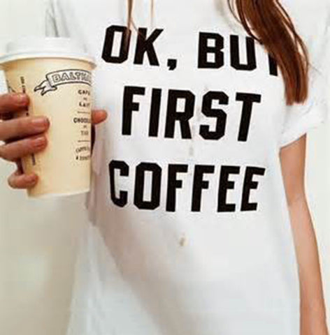 OK But First Coffee T-Shirt | Les Bijouteries