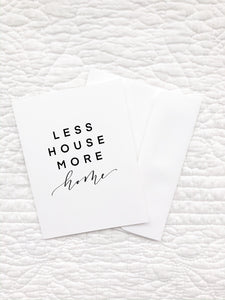 Greeting Card, Less House More Home