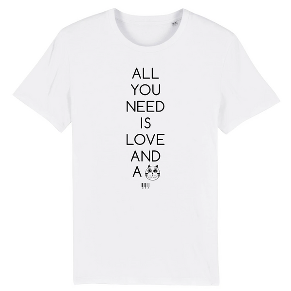 T-Shirt - All you need is Love and a Cat - Unisexe - Coton Bio - Cadeau Original - Cadeau Personnalisable - Cadeaux-Positifs.com -XS-Blanc-