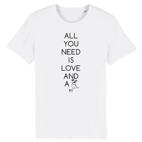 T-Shirt - All you need is Love and a Dog - Unisexe - Coton Bio - Cadeau Original - Cadeau Personnalisable - Cadeaux-Positifs.com -XS-Blanc-
