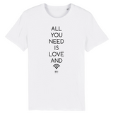 T-Shirt - All you need is Love and Wifi - Unisexe - Coton Bio - Cadeau Original - Cadeau Personnalisable - Cadeaux-Positifs.com -XS-Blanc-