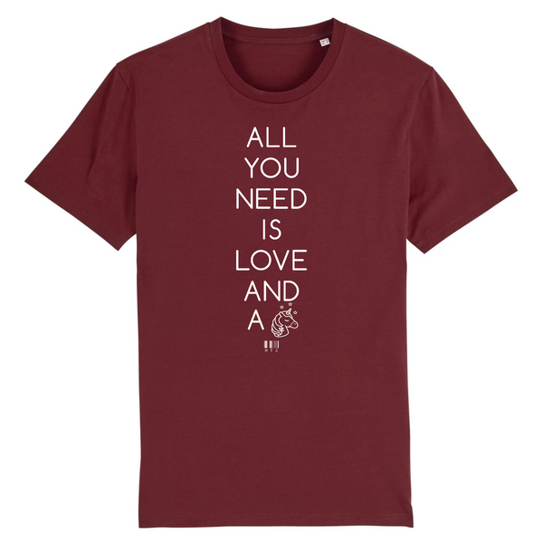 T-Shirt - All you need is Love and a Unicorn - Unisexe - Coton Bio - Cadeau Original - Cadeau Personnalisable - Cadeaux-Positifs.com -XS-Bordeaux-