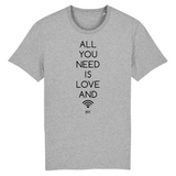 T-Shirt - All you need is Love and Wifi - Unisexe - Coton Bio - Cadeau Original - Cadeau Personnalisable - Cadeaux-Positifs.com -XS-Gris-