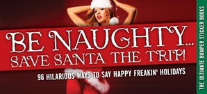 Be Naughty, Save Santa a Trip