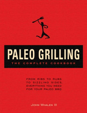 Paleo Grilling: The Complete Cookbook