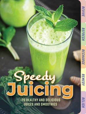 Speedy Juicing: 120 Healthy and Delicious Juices and Smoothies