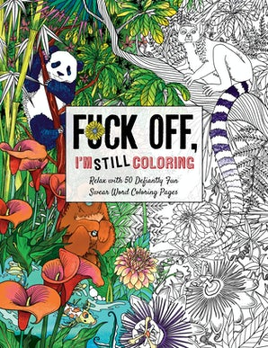 Fuck Off, I'm Still Coloring