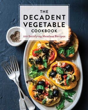 The Decadent Vegetable Cookbook