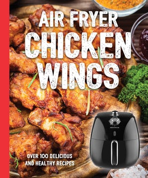 The Air Fryer Chicken Wings Cookbook